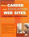Best Career and Education Web Sites: A Quick Guide to Online Job Search Anne Wolfinger