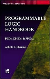 Programmable Logic Handbook: Pl Ds, Cpl Ds, And Fpg As  by  Ashok K. Sharma