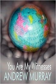 You Are My Witnesses (the Key to the Missionary Problem) Andrew Murray