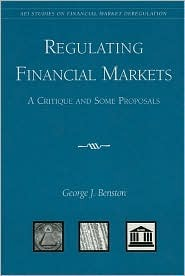 Regulating Financial Markets: A Critique And Some Proposals  by  George J. Benston