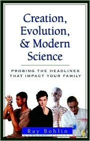 Creation, Evolution, And Modern Science: Probing The Headlines (Issues In Focus  by  Raymond G. Bohlin
