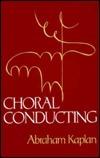 Choral Conducting Abraham Kaplan