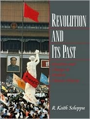 Revolution and Its Past: Identities and Change in Modern Chinese History  by  R. Keith Schoppa