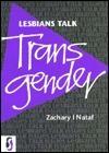 Lesbians Talk Transgender  by  Zachary I. Nataf