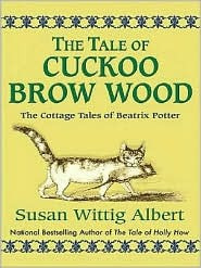 The Tale of Cuckoo Brow Wood (Beatrix Potter Mystery Book 3)  by  Susan Wittig Albert