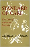 Standard Of Care: The Law Of American Bioethics  by  George J. Annas