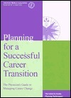 Planning for a Successful Career Transition: The Physicians Guide to Managing Career Change American Medical Association