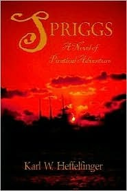 Spriggs: A Novel of Piratical Adventure  by  Karl W. Heffelfinger