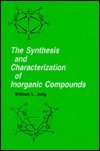 The Synthesis and Characterization of Inorganic Compounds  by  William L. Jolly
