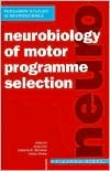 Neurobiology of Motor Programme Selection: New Approaches to the Study of Behavioural Choice Jenny Kien