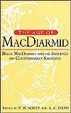 The Age of MacDiarmid: Hugh MacDiarmid and His Influence on Contemporary Scotland  by  Paul H. Scott