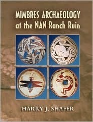 Mimbres Archaeology at the NAN Ranch Ruin Harry J. Shafer