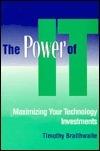 The Power of It: Maximizing Your Technology Investments Timothy Braithwaite