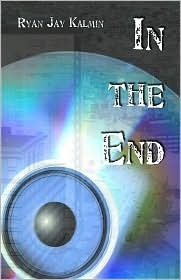 In the End  by  Ryan Jay Kalmin