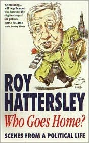 Who Goes Home  by  Roy Hattersley