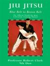 Jiu Jitsu: The Official World Jiu Jitsu Federation Training Manual:  Blue Belt To Brown Belt Robert Clark
