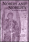 Nobles and Nobility in Medieval Europe: Concepts, Origins, Transformations  by  Anne Duggan