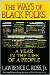 The Ways Of Black Folks: A Year in the Life of a People  by  Lawrence C. Ross