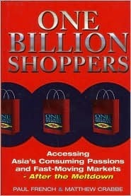 One Billion Shoppers: Accessing Asias Consuming Passions and Fast-Moving Markets After the Meltdown  by  Paul French