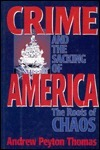 Crime And The Sacking Of America: The Roots Of Chaos Andrew Peyton Thomas