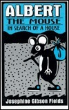Albert the Mouse in Search of a House  by  Josephene Gibson Frelds