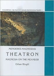 Theatron: Magnesia on the Meander  by  Orhan Bingol