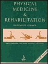 Physical Medicine And Rehabilitation: The Complete Approach  by  Susan J. Garrison