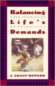 Balancing Lifes Demands: A New Perspective on Priorities  by  J. Grant Howard