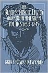 The Black Seminole Legacy and North American Politics: 1693-1845  by  Bruce Edward Twyman