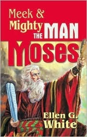 Meek and Mighty: The Man Moses  by  Ellen G. White