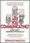 Are You Communicating?: You Cant Manage Without It Donald Walton