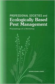 Professional Societies and Ecologically Based Pest Management: Proceedings of a Workshop  by  National Research Council