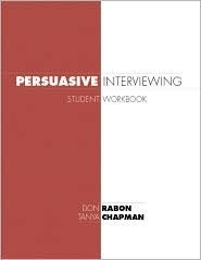 Persuasive Interviewing Student Workbook  by  Don Rabon