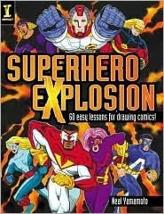 Superhero Explosion: 60 Easy Lessons for Drawing Comics!  by  Neal Yamamoto