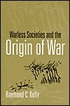 Warless Societies and the Origin of War  by  Raymond C. Kelly