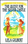 The Quest for the Silver Castle: Tales of the King, Book One  by  Lela Gilbert