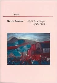 Eight True Maps of the West: New and Selected Poems  by  Kevin Bowen