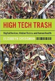 High Tech Trash: Digital Devices, Hidden Toxics, and Human Health Elizabeth Grossman