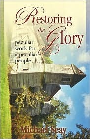 Restoring the Glory: a peculiar work for peculiar people  by  Michael Seay