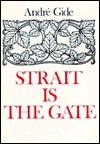 Strait is the Gate: La Porte Etroite  by  André Gide
