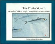Printers Catch: An Artists Guide to Pacific Coast Edible Marine Animals Christopher Dewees