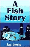 A Fish Story Jac Lewis