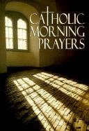 Catholic Morning Prayers  by  Michael   Buckley