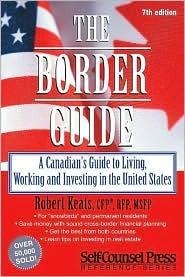 Border Guide: A Guide to Living, Working, and Investing Across the Border Robert Keats