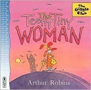 Teeny Tiny Woman, The (Giggle Club  by  Arthur Robins