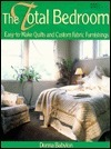 The Total Bedroom: Easy-To-Make Quilts and Custom Fabric Furnishings Donna Babylon