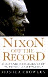 Nixon Off the Record : His Candid Commentary on People and Politics Monica Crowley