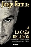 A la Caza del León [In Hunt of the Lion] Jorge Ramos