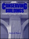 Conserving Buildings: Guide To Techniques And Materials  by  Martin E. Weaver