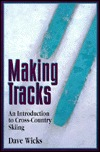 Making Tracks: An Introduction to Cross-Country Skiing  by  David Wicks